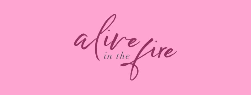 Alive in the Fire