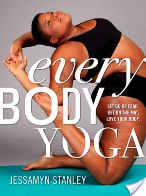 Every Body Yoga: Let Go of Fear, Get on the Mat, Love Your Body by Jessamyn Stanley