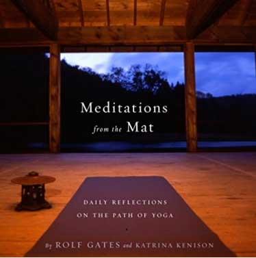 Meditations from The Mat: Daily Reflections of the Path of Yoga by Rolf Gates